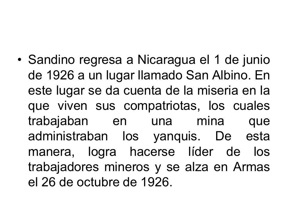 Sandino regresa a Nicaragua el 1 de junio de 1926 a un lugar llamado San Albino.
