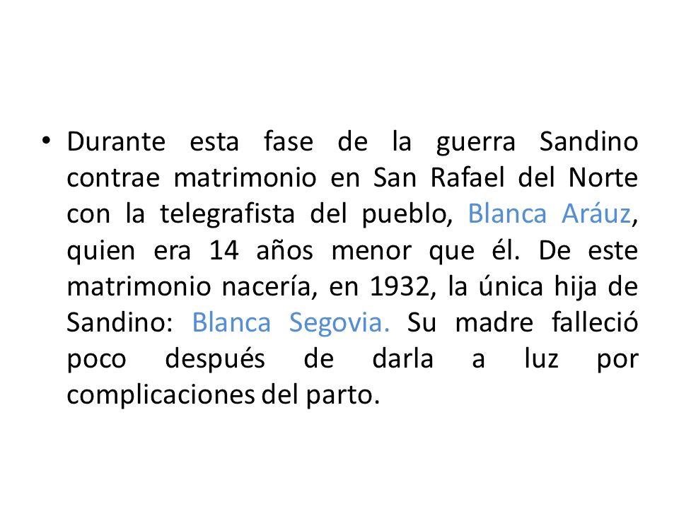 Durante esta fase de la guerra Sandino contrae matrimonio en San Rafael del Norte con la telegrafista del pueblo, Blanca Aráuz, quien era 14 años menor que él.