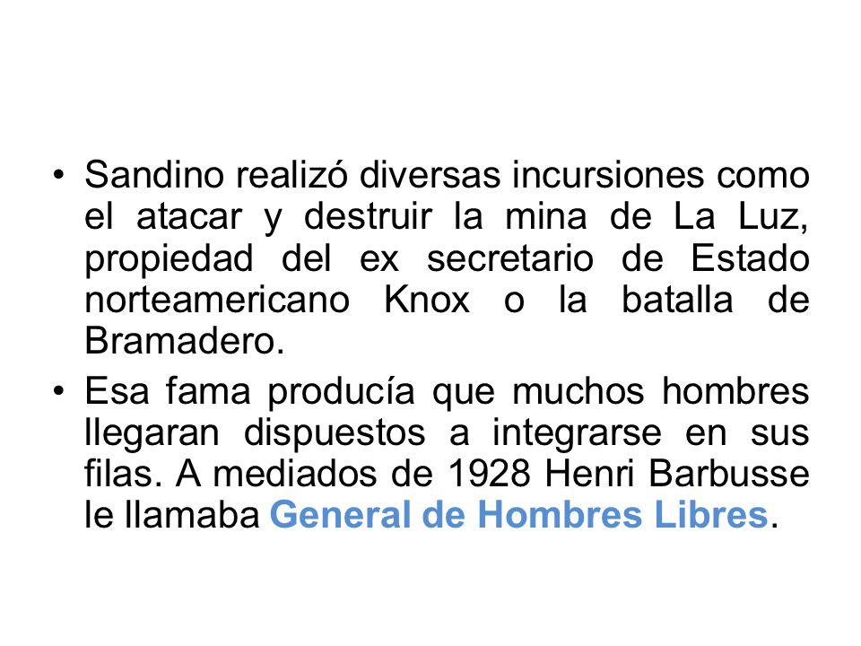 Sandino realizó diversas incursiones como el atacar y destruir la mina de La Luz, propiedad del ex secretario de Estado norteamericano Knox o la batalla de Bramadero.