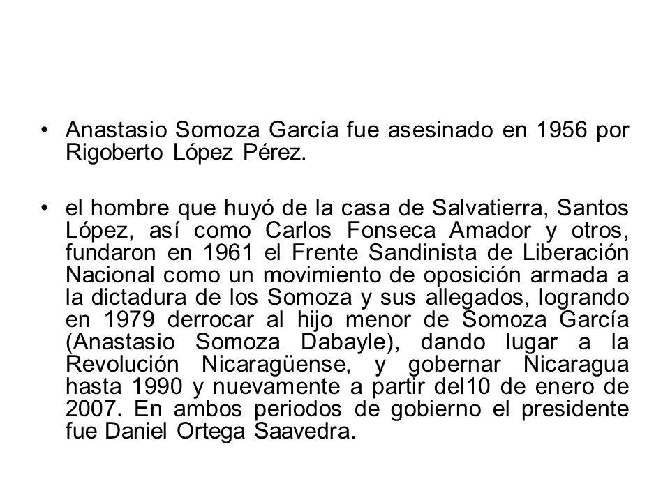 Anastasio Somoza García fue asesinado en 1956 por Rigoberto López Pérez.