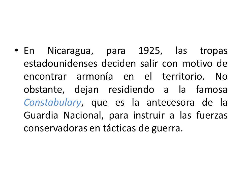 En Nicaragua, para 1925, las tropas estadounidenses deciden salir con motivo de encontrar armonía en el territorio.