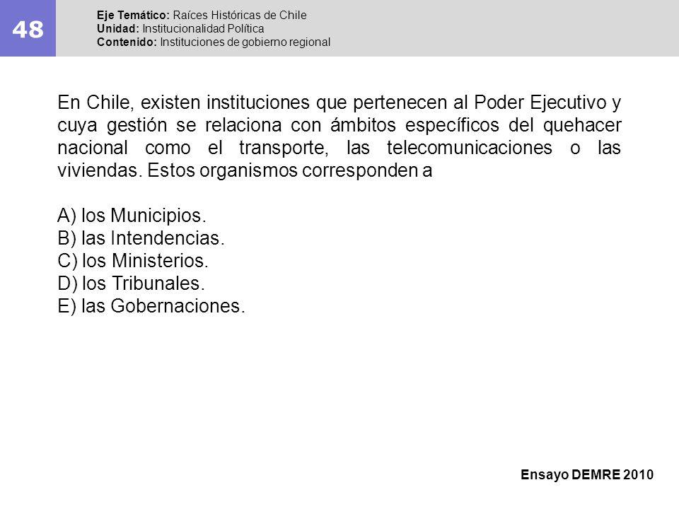 48 Eje Temático: Raíces Históricas de Chile. Unidad: Institucionalidad Política. Contenido: Instituciones de gobierno regional.
