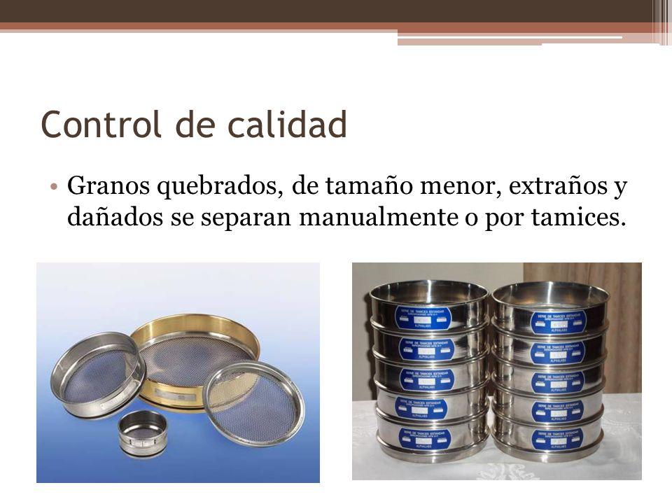 Control de calidad Granos quebrados, de tamaño menor, extraños y dañados se separan manualmente o por tamices.