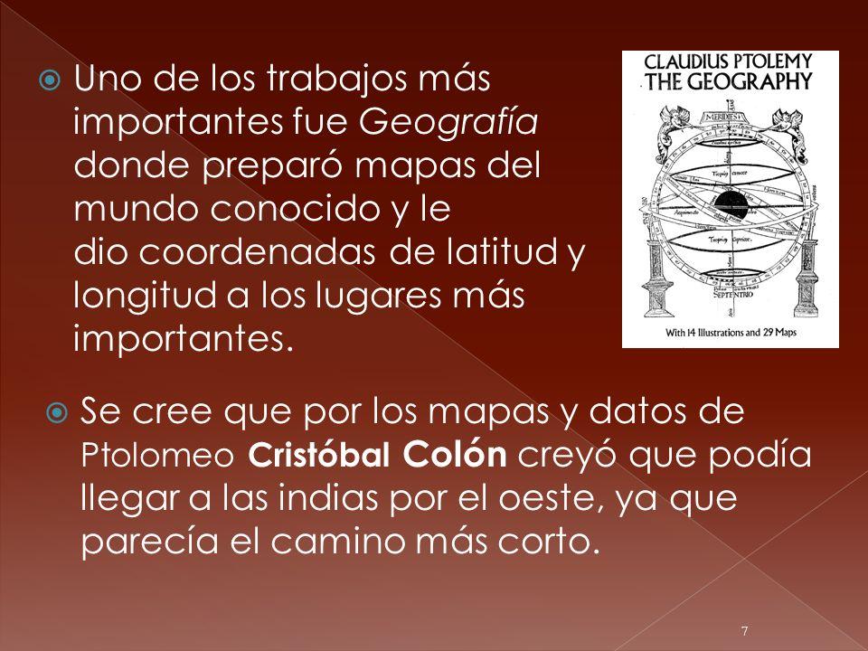Uno de los trabajos más importantes fue Geografía donde preparó mapas del mundo conocido y le dio coordenadas de latitud y longitud a los lugares más importantes.