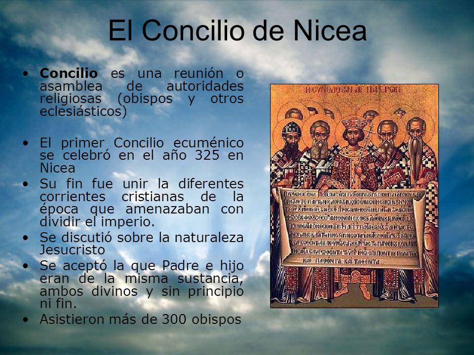 El Concilio de Nicea Concilio es una reunión o asamblea de autoridades religiosas (obispos y otros eclesiásticos)