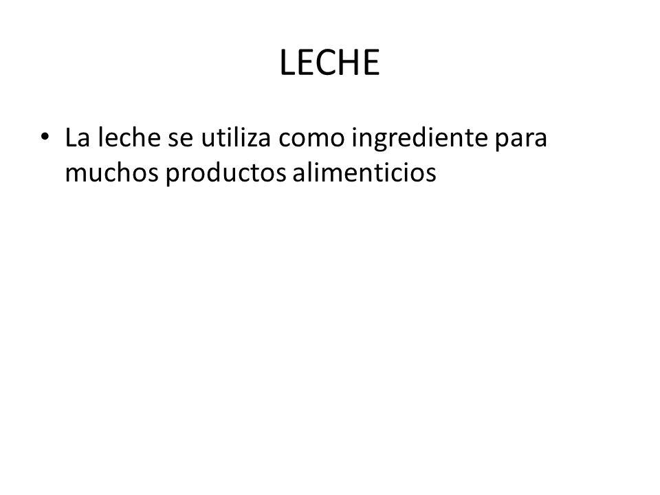 LECHE La leche se utiliza como ingrediente para muchos productos alimenticios