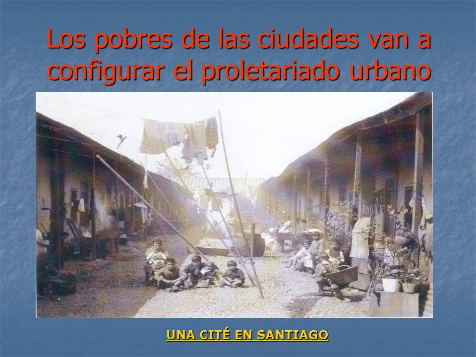 Los pobres de las ciudades van a configurar el proletariado urbano