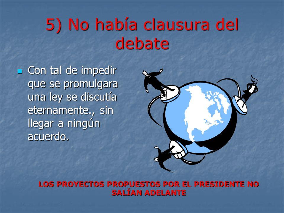 5) No había clausura del debate