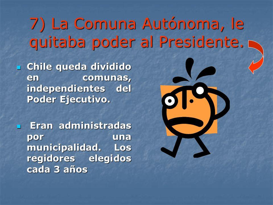 7) La Comuna Autónoma, le quitaba poder al Presidente.