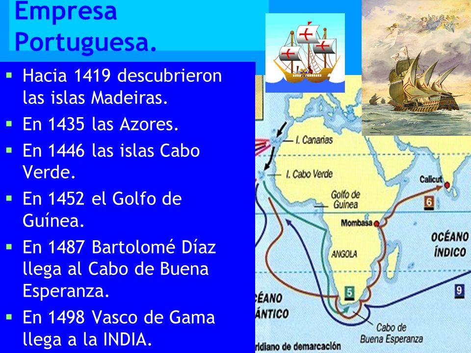 Empresa Portuguesa. Hacia 1419 descubrieron las islas Madeiras.