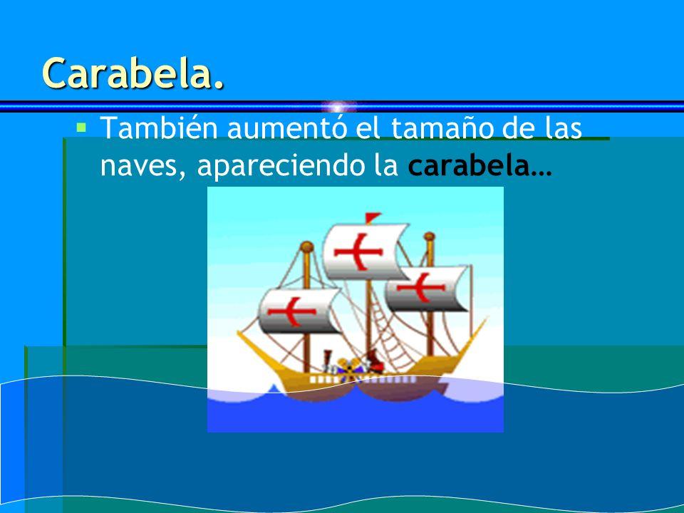 Carabela. También aumentó el tamaño de las naves, apareciendo la carabela…