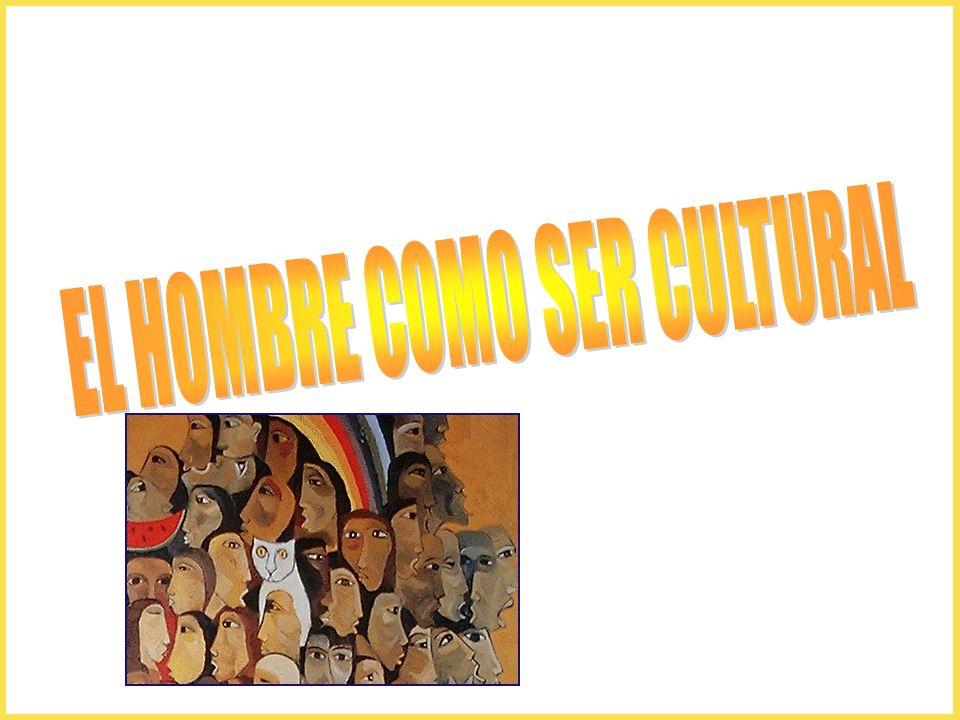 EL HOMBRE COMO SER CULTURAL