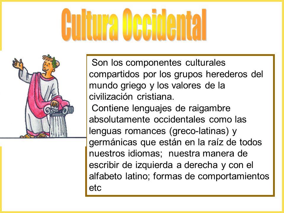 Cultura Occidental Son los componentes culturales compartidos por los grupos herederos del mundo griego y los valores de la civilización cristiana.