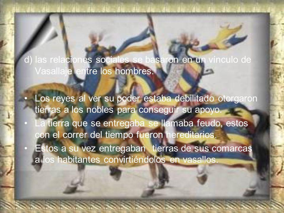 d) las relaciones sociales se basaron en un vínculo de Vasallaje entre los hombres.