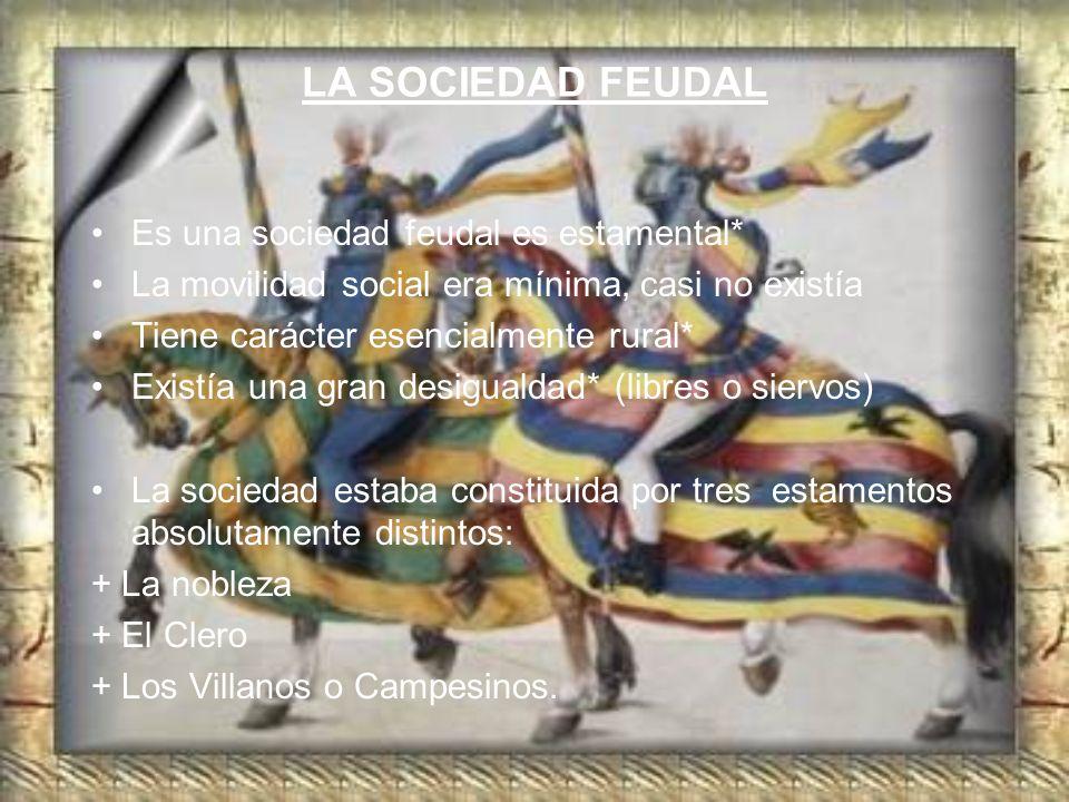 LA SOCIEDAD FEUDAL Es una sociedad feudal es estamental*