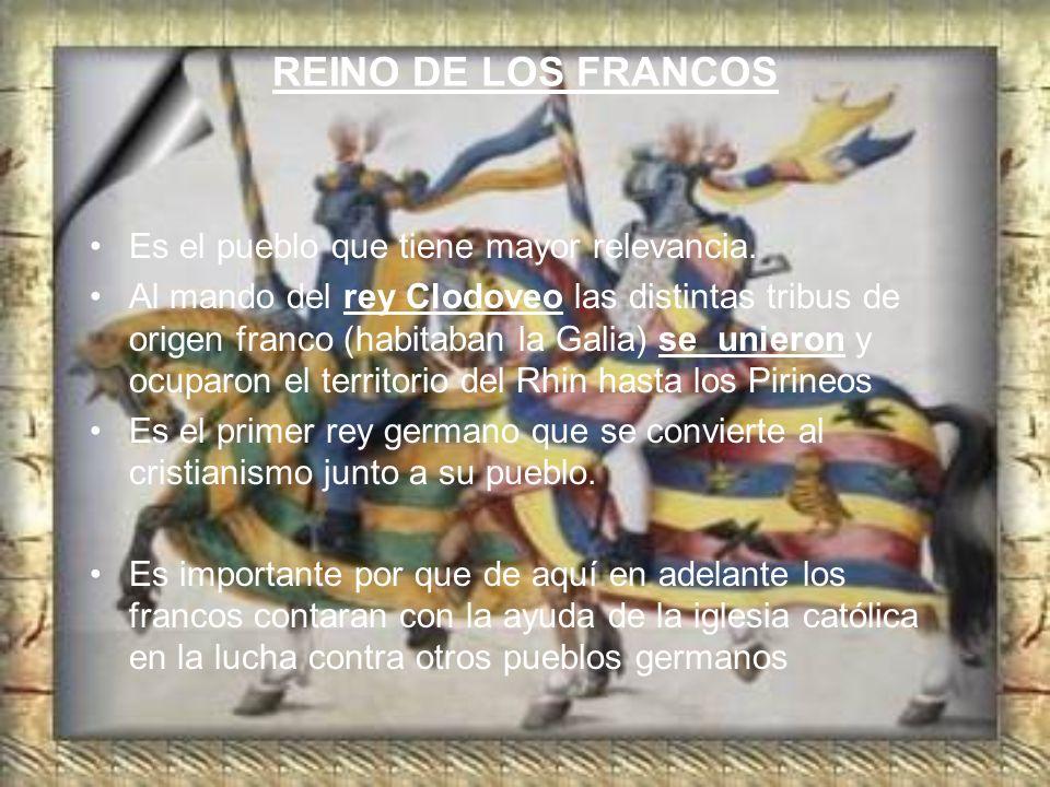 REINO DE LOS FRANCOS Es el pueblo que tiene mayor relevancia.