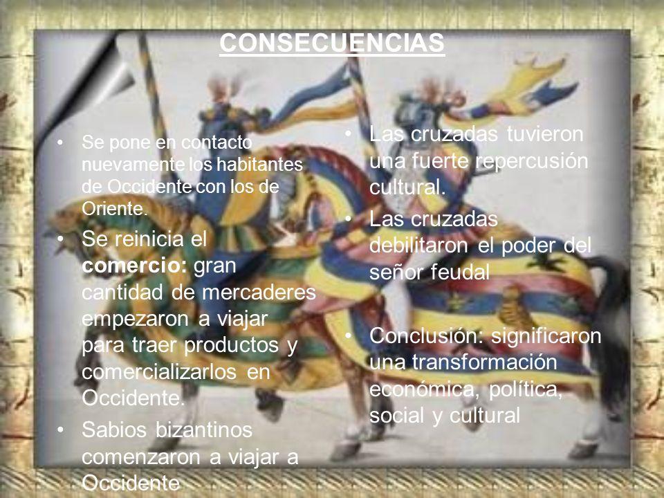 CONSECUENCIAS Las cruzadas tuvieron una fuerte repercusión cultural.