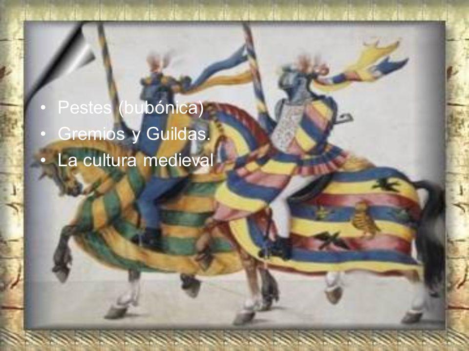 Pestes (bubónica) Gremios y Guildas. La cultura medieval