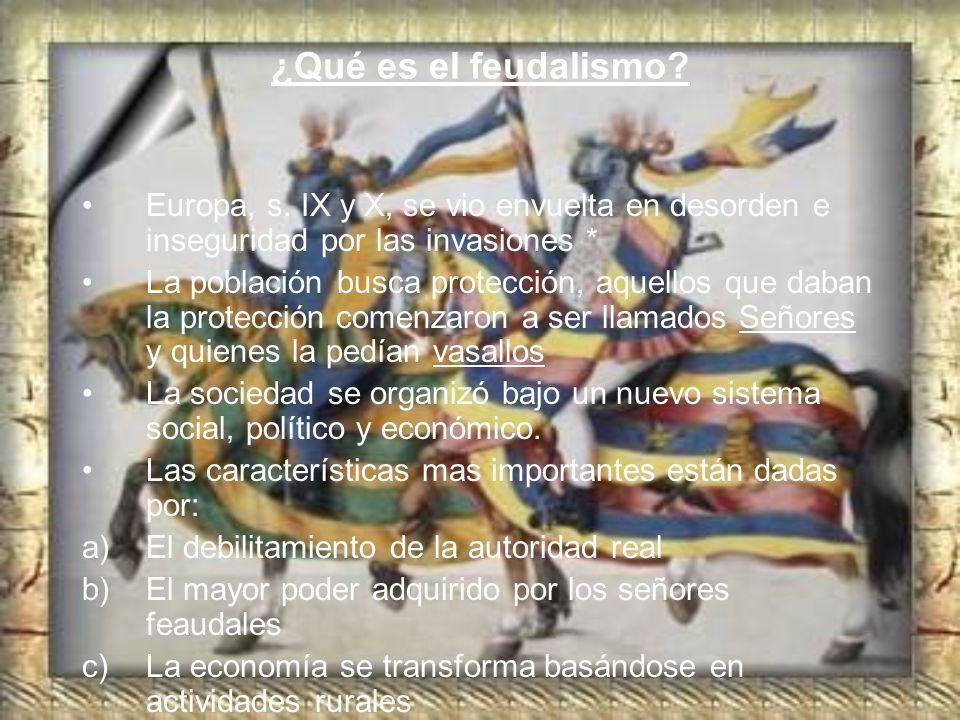 ¿Qué es el feudalismo Europa, s. IX y X, se vio envuelta en desorden e inseguridad por las invasiones *
