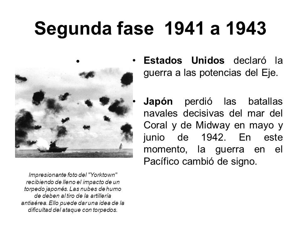 Segunda fase 1941 a 1943 Estados Unidos declaró la guerra a las potencias del Eje.