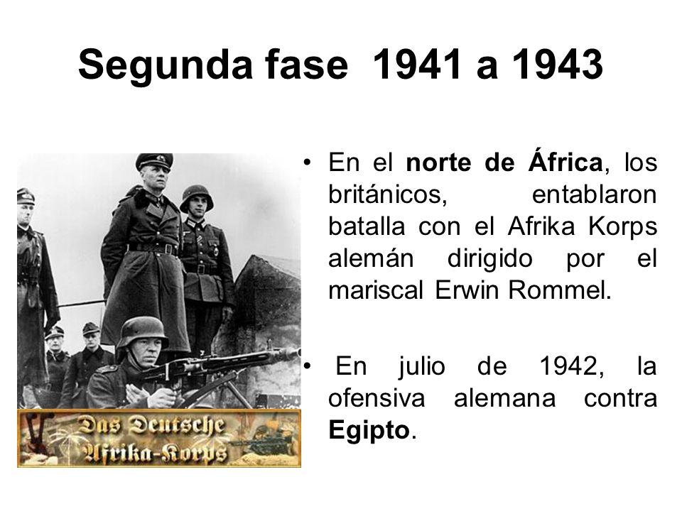 Segunda fase 1941 a 1943 En el norte de África, los británicos, entablaron batalla con el Afrika Korps alemán dirigido por el mariscal Erwin Rommel.