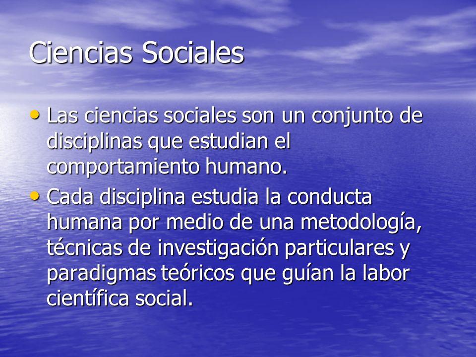 Ciencias Sociales Las ciencias sociales son un conjunto de disciplinas que estudian el comportamiento humano.
