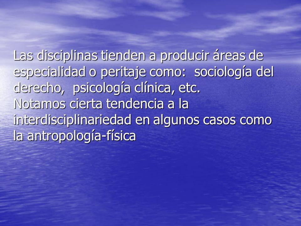 Las disciplinas tienden a producir áreas de especialidad o peritaje como: sociología del derecho, psicología clínica, etc.