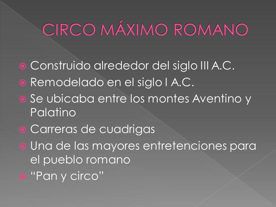 CIRCO MÁXIMO ROMANO Construido alrededor del siglo III A.C.