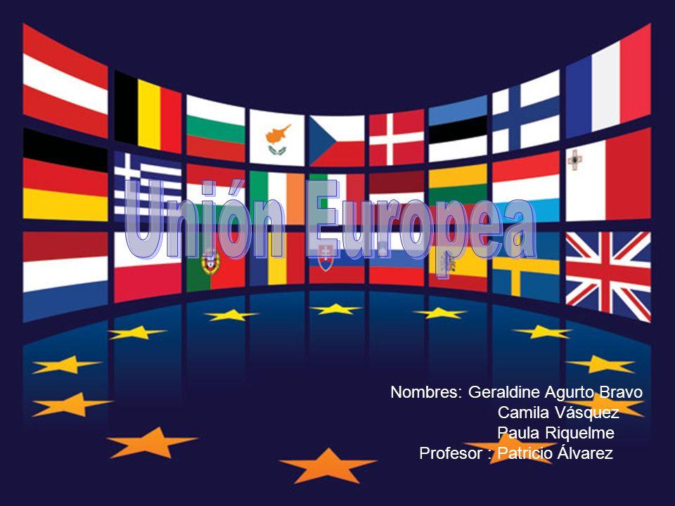 Unión Europea Nombres: Geraldine Agurto Bravo Camila Vásquez