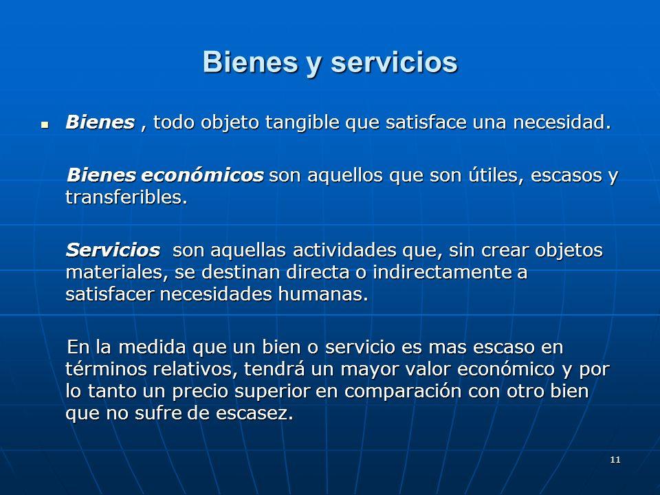 Bienes y serviciosBienes , todo objeto tangible que satisface una necesidad. Bienes económicos son aquellos que son útiles, escasos y transferibles.