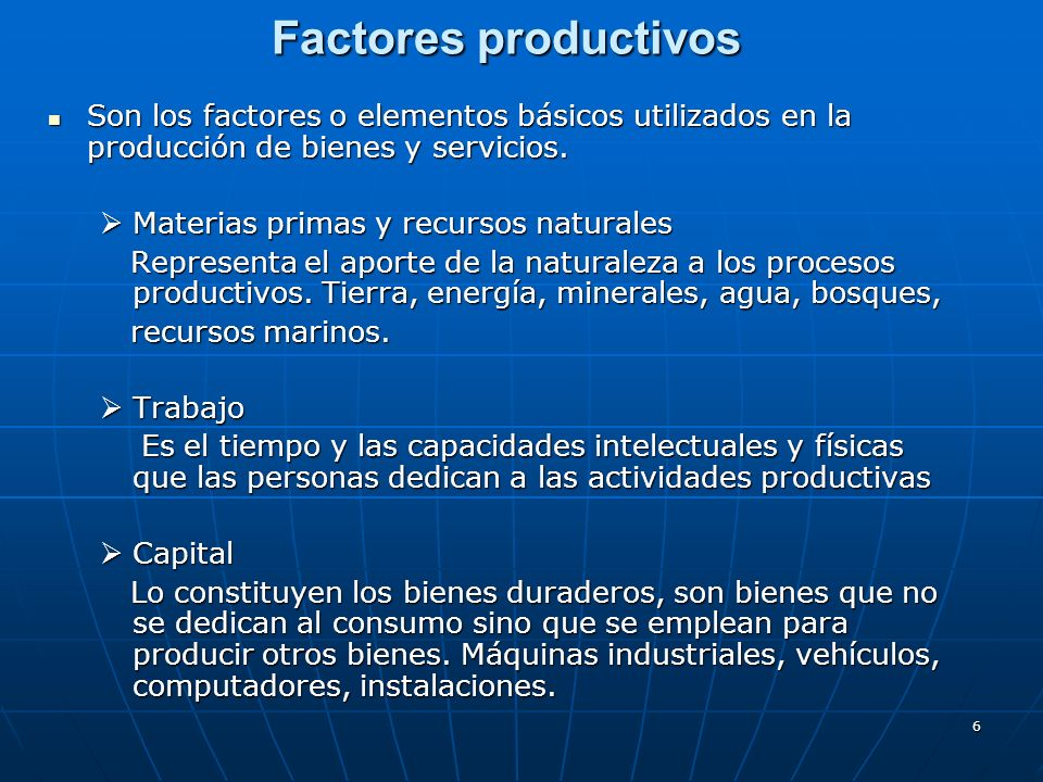 Factores productivosSon los factores o elementos básicos utilizados en la producción de bienes y servicios.