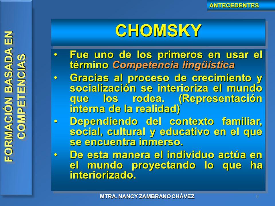 ANTECEDENTES CHOMSKY. Fue uno de los primeros en usar el término Competencia lingüística.