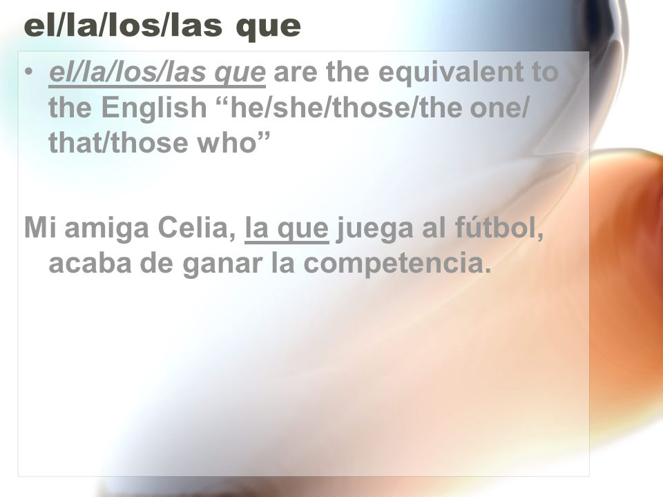 el/la/los/las que el/la/los/las que are the equivalent to the English he/she/those/the one/ that/those who
