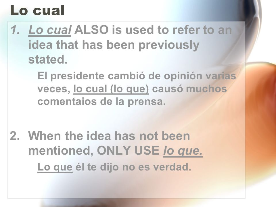 Lo cualLo cual ALSO is used to refer to an idea that has been previously stated.