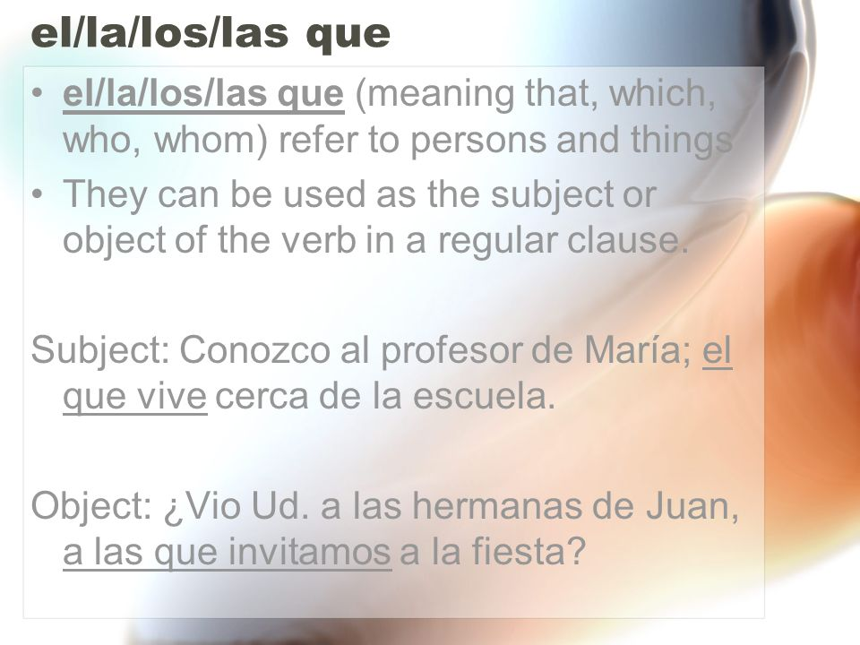 el/la/los/las que el/la/los/las que (meaning that, which, who, whom) refer to persons and things.