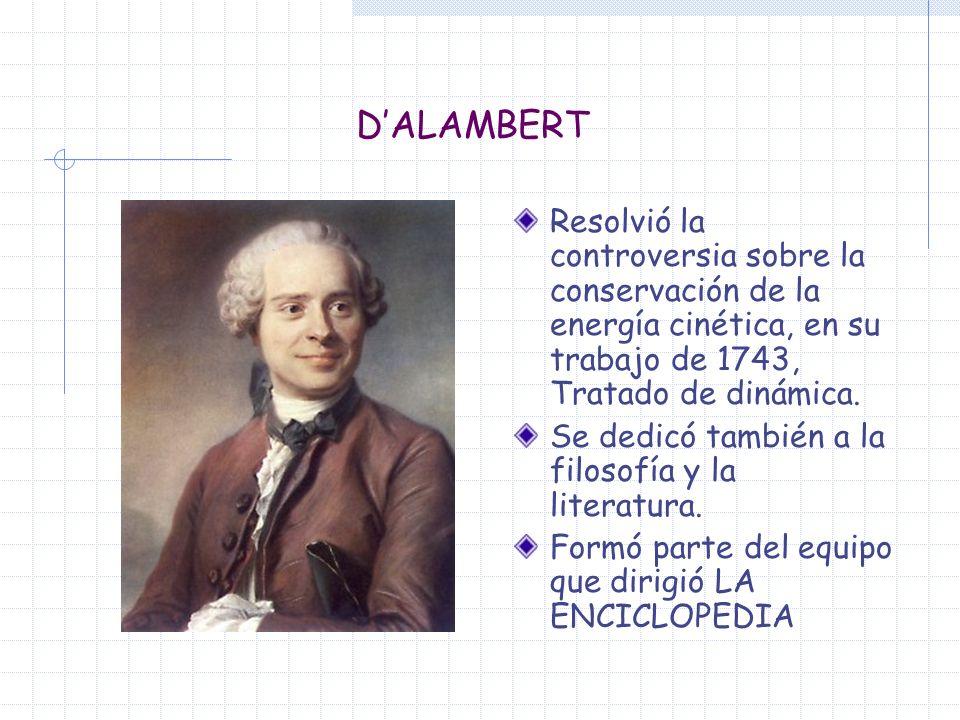 D'ALAMBERT Resolvió la controversia sobre la conservación de la energía cinética, en su trabajo de 1743, Tratado de dinámica.