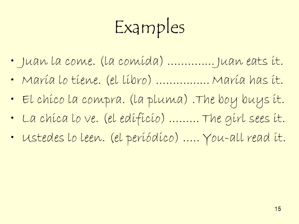Examples Juan la come. (la comida) .............. Juan eats it.