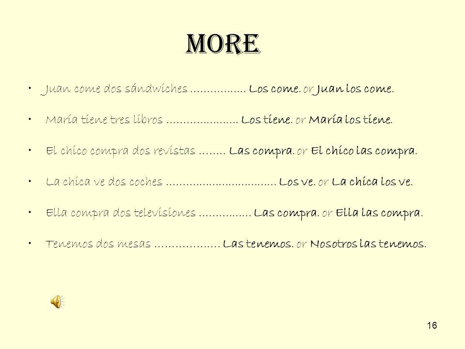 MoreJuan come dos sándwiches ................. Los come. or Juan los come.