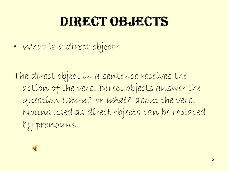 Direct Objects What is a direct object —
