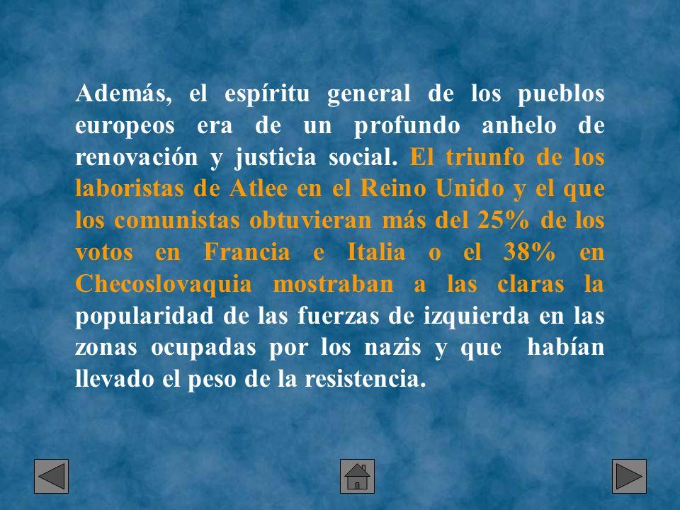 Además, el espíritu general de los pueblos europeos era de un profundo anhelo de renovación y justicia social.