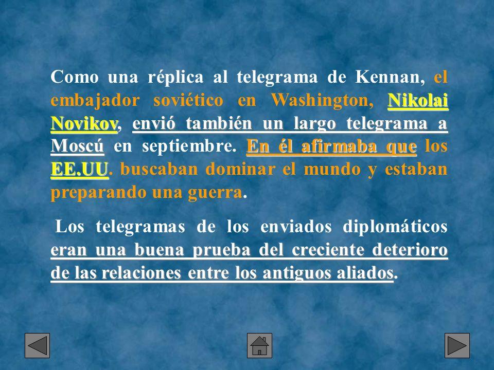 Como una réplica al telegrama de Kennan, el embajador soviético en Washington, Nikolai Novikov, envió también un largo telegrama a Moscú en septiembre. En él afirmaba que los EE.UU. buscaban dominar el mundo y estaban preparando una guerra.