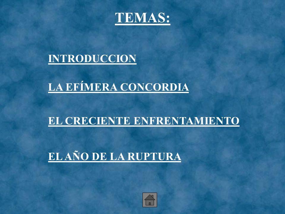 TEMAS: INTRODUCCION LA EFÍMERA CONCORDIA EL CRECIENTE ENFRENTAMIENTO