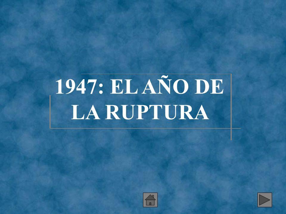 1947: EL AÑO DE LA RUPTURA