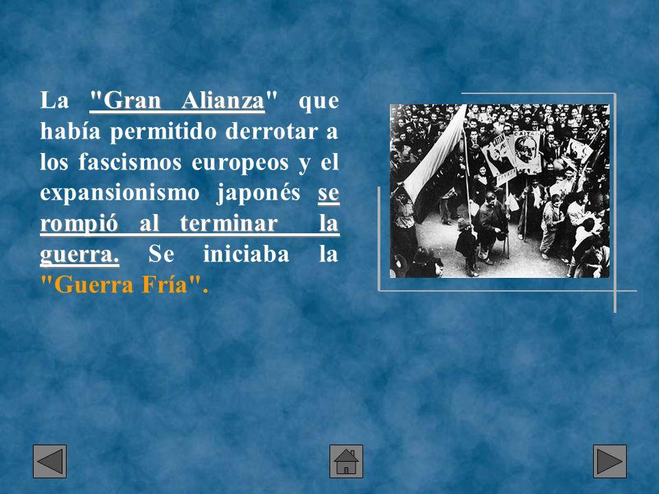 La Gran Alianza que había permitido derrotar a los fascismos europeos y el expansionismo japonés se rompió al terminar la guerra.