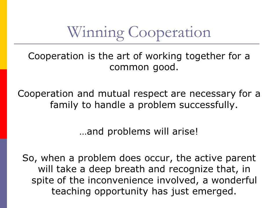 Winning Cooperation Cooperation is the art of working together for a common good.