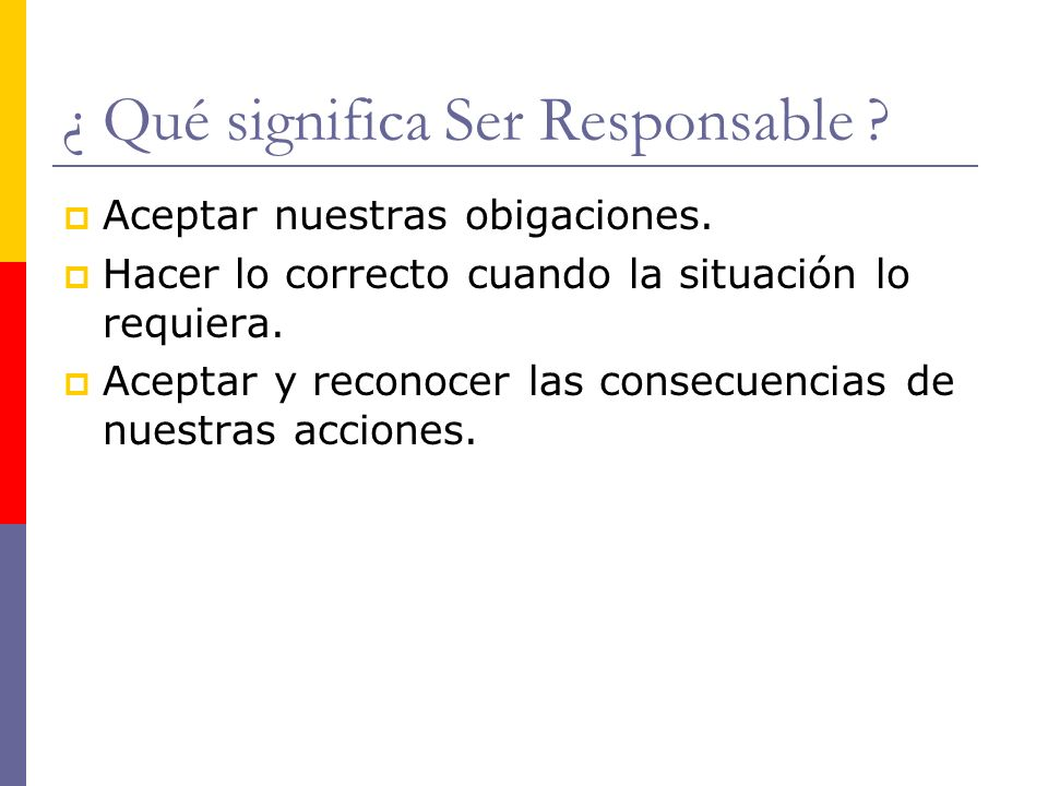 ¿ Qué significa Ser Responsable