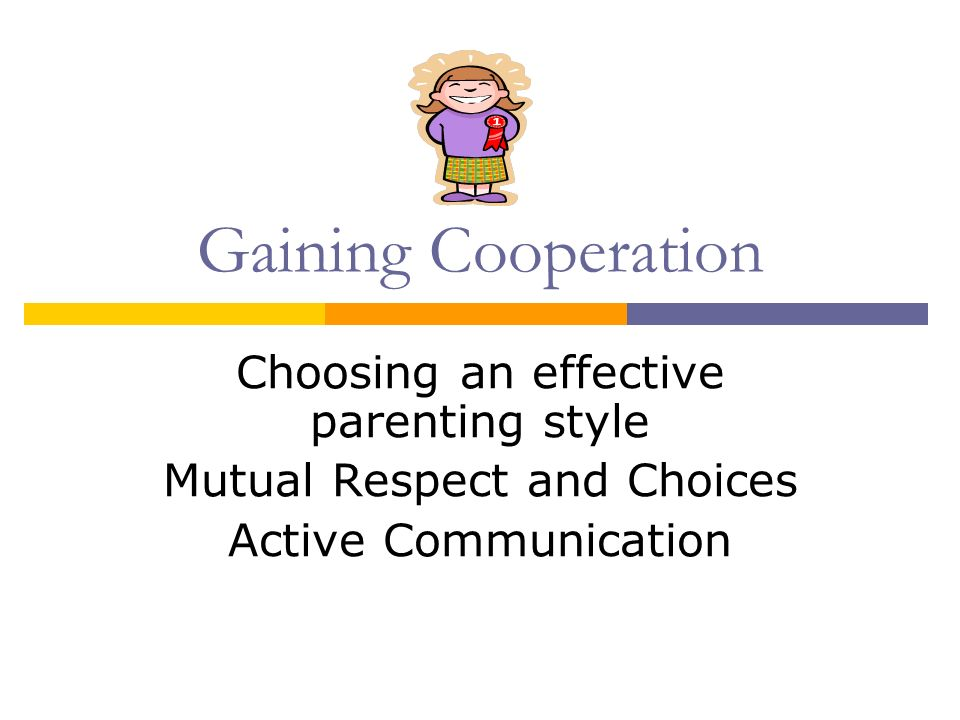 Gaining Cooperation Choosing an effective parenting style