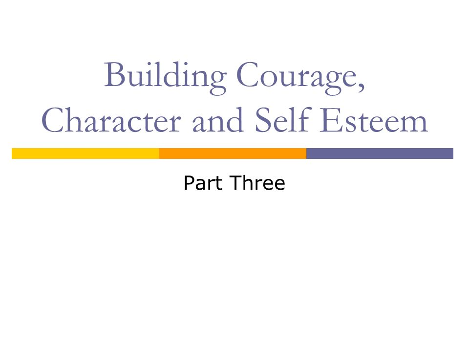 Building Courage, Character and Self Esteem