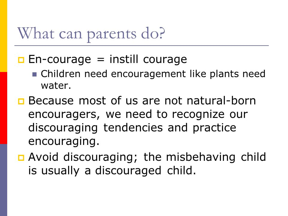 What can parents do En-courage = instill courage