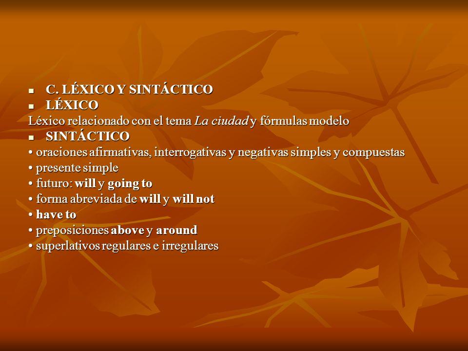 C. LÉXICO Y SINTÁCTICO LÉXICO. Léxico relacionado con el tema La ciudad y fórmulas modelo. SINTÁCTICO.